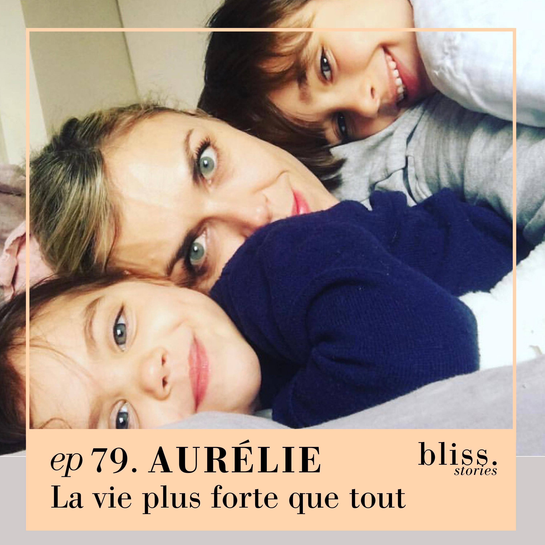 EP79- AURÉLIE, LA VIE PLUS FORTE QUE TOUT