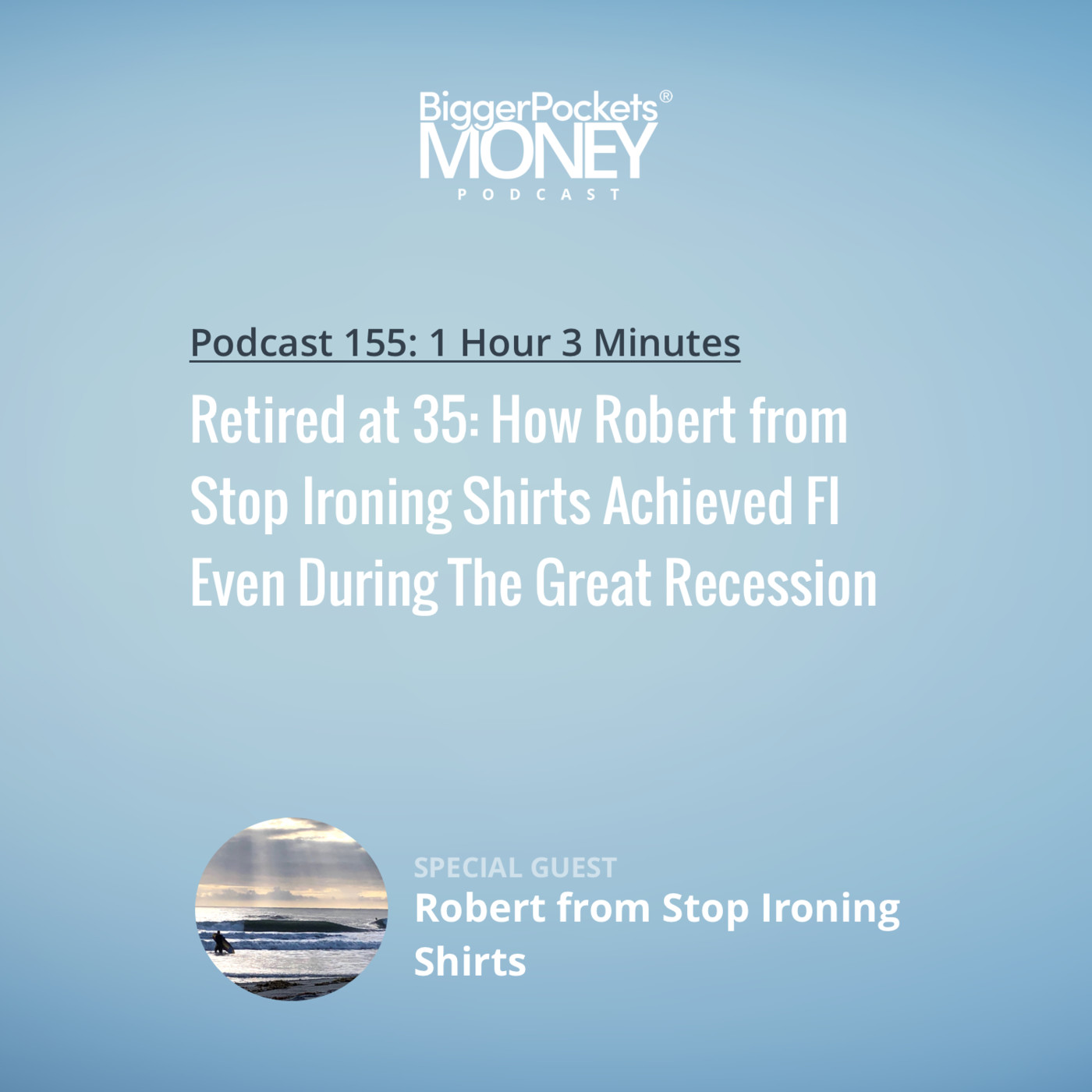 155: Retired at 35: How Robert from Stop Ironing Shirts Achieved FI Even During The Great Recession