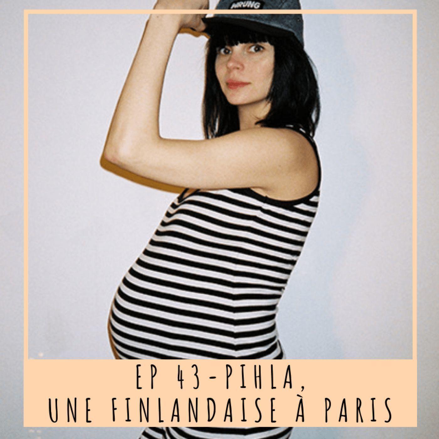 EP 43- PIHLA, UNE FINLANDAISE À PARIS