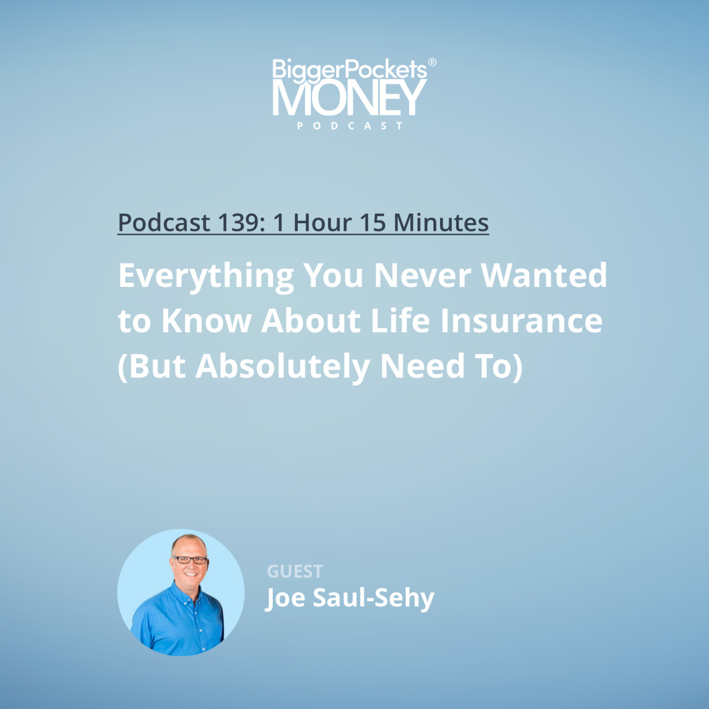 139: Everything You Never Wanted to Know About Life Insurance (But Absolutely Need To) with Joe Saul-Sehy