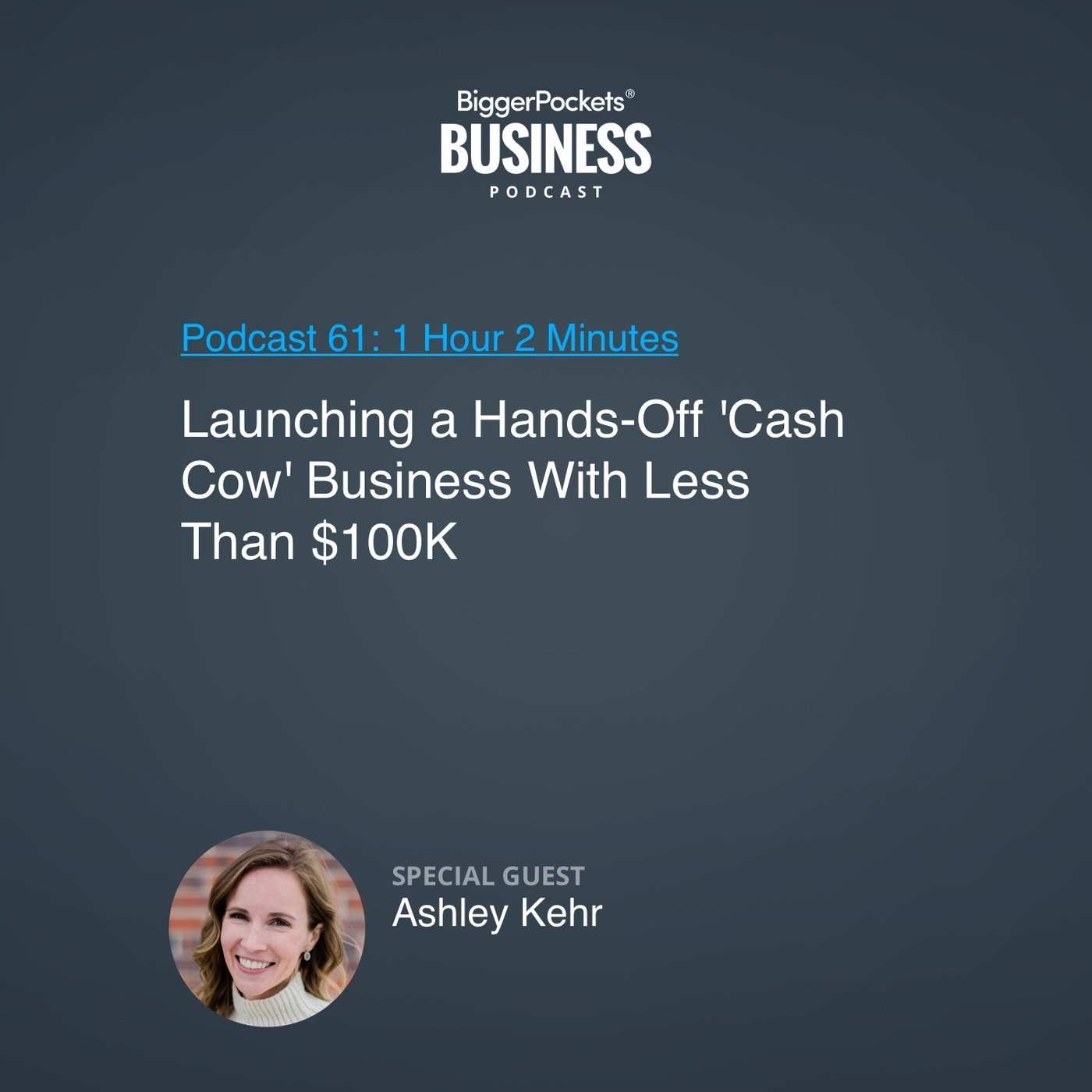61: Launching a Hands-Off 'Cash Cow' Business With Less Than $100K, Step by Step With Ashley Kehr