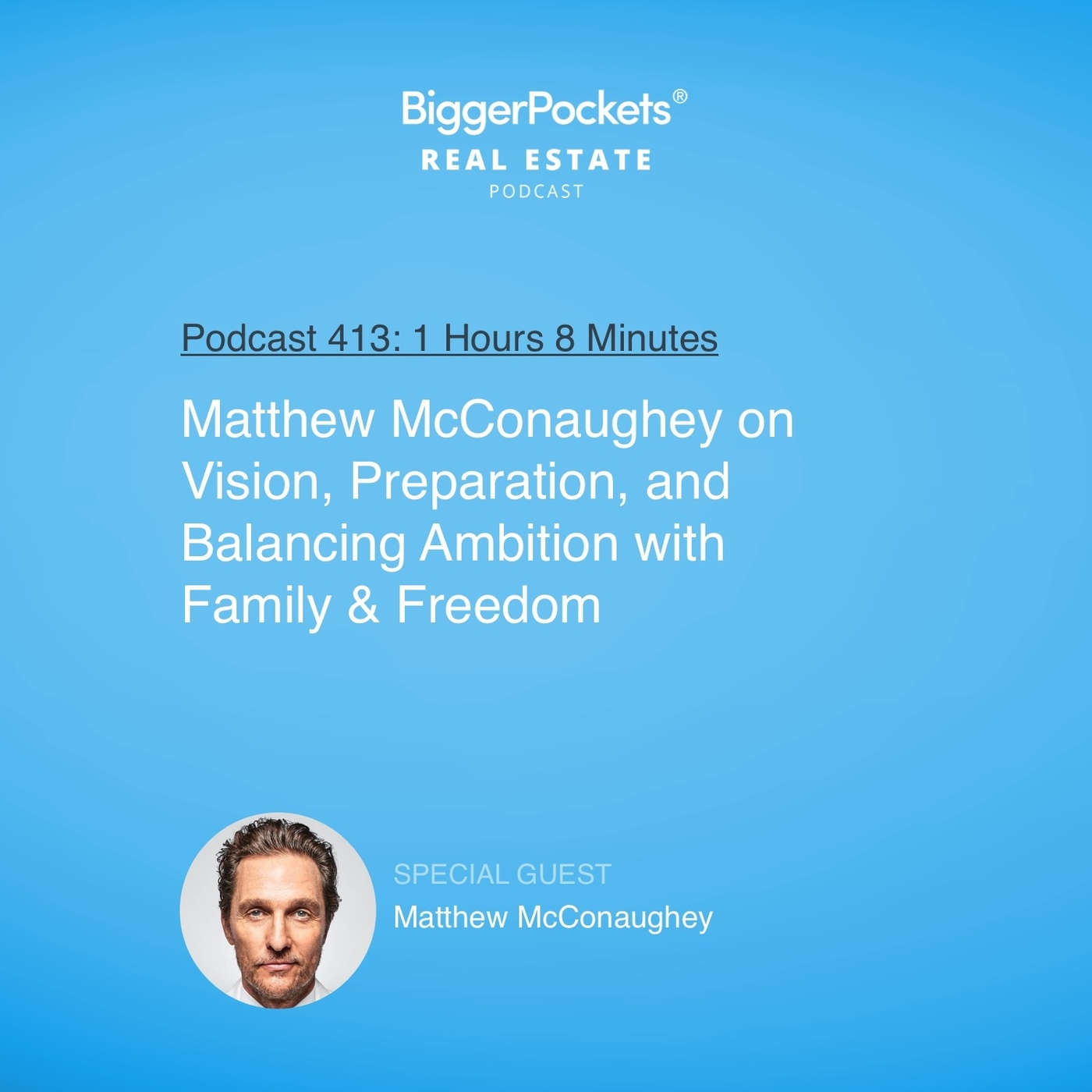 413: Matthew McConaughey on Vision, Preparation, and Balancing Ambition with Family & Freedom