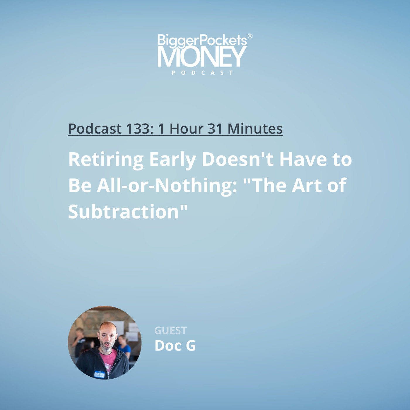 "133: Retiring Early Doesn't Have to Be All-or-Nothing: ""The Art of Subtraction"" with Doc G"