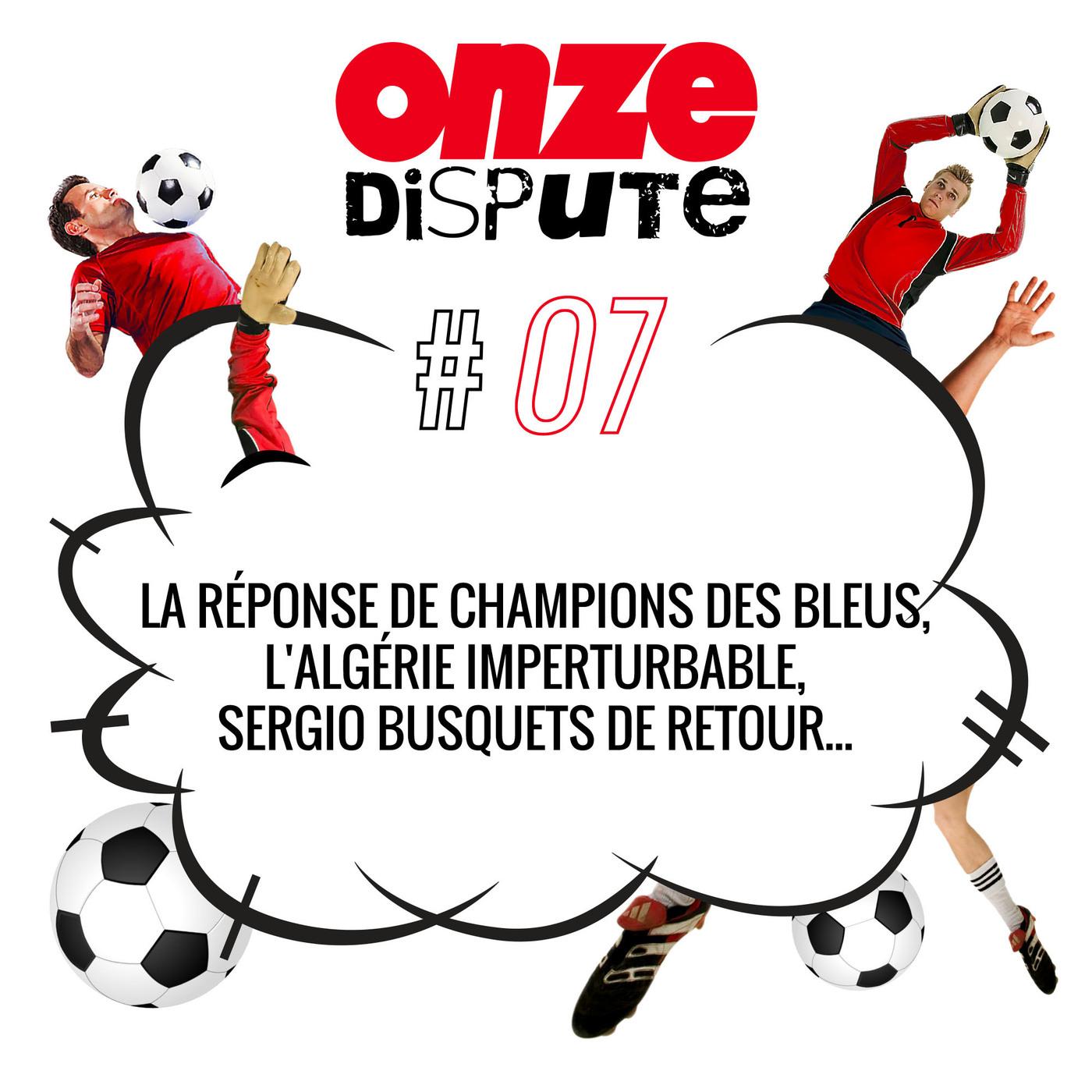 #7 La réponse de champions des Bleus, l'Algérie imperturbable, Sergio Busquets de retour