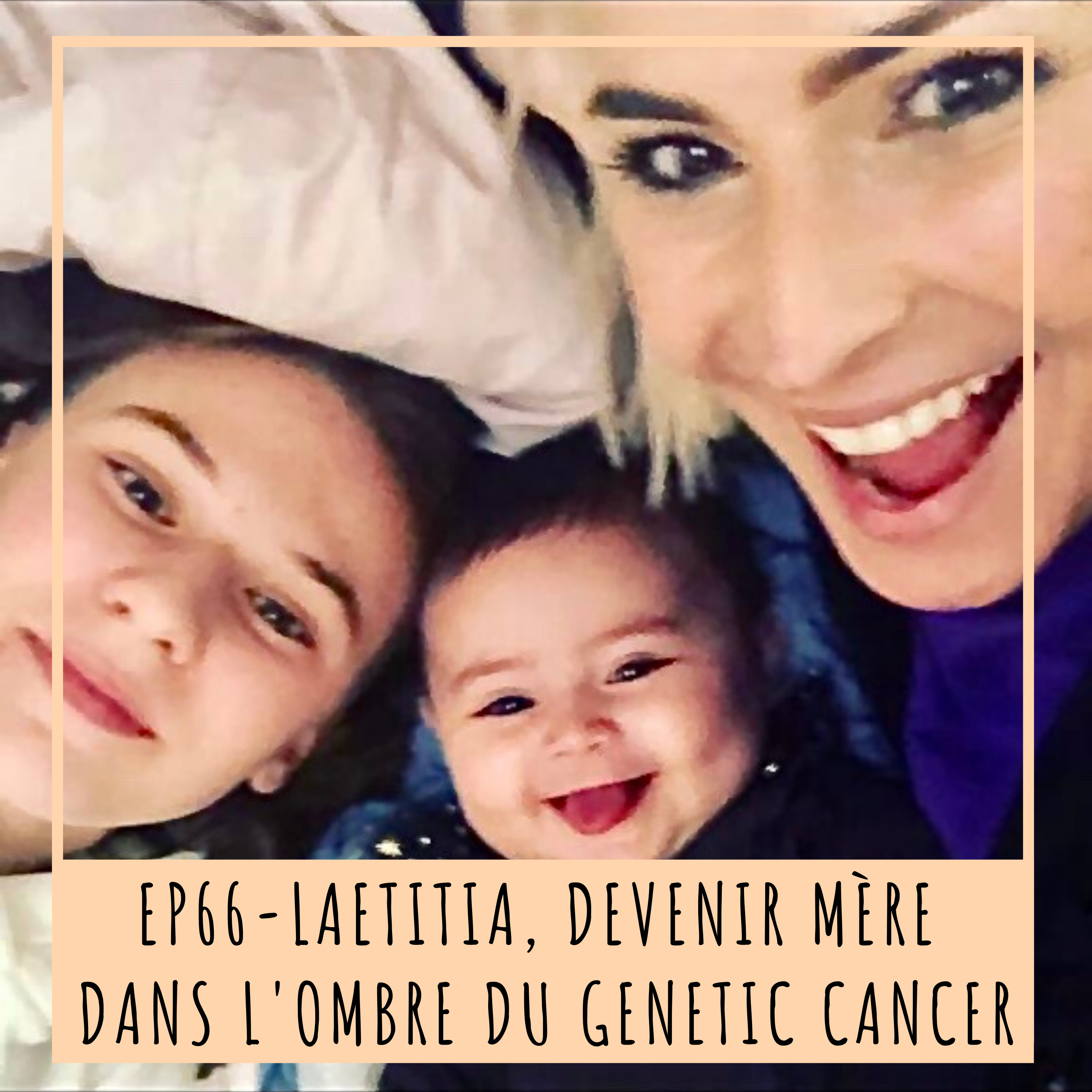 EP66- LAETITIA, DEVENIR MÈRE DANS L'OMBRE DU GENETIC CANCER