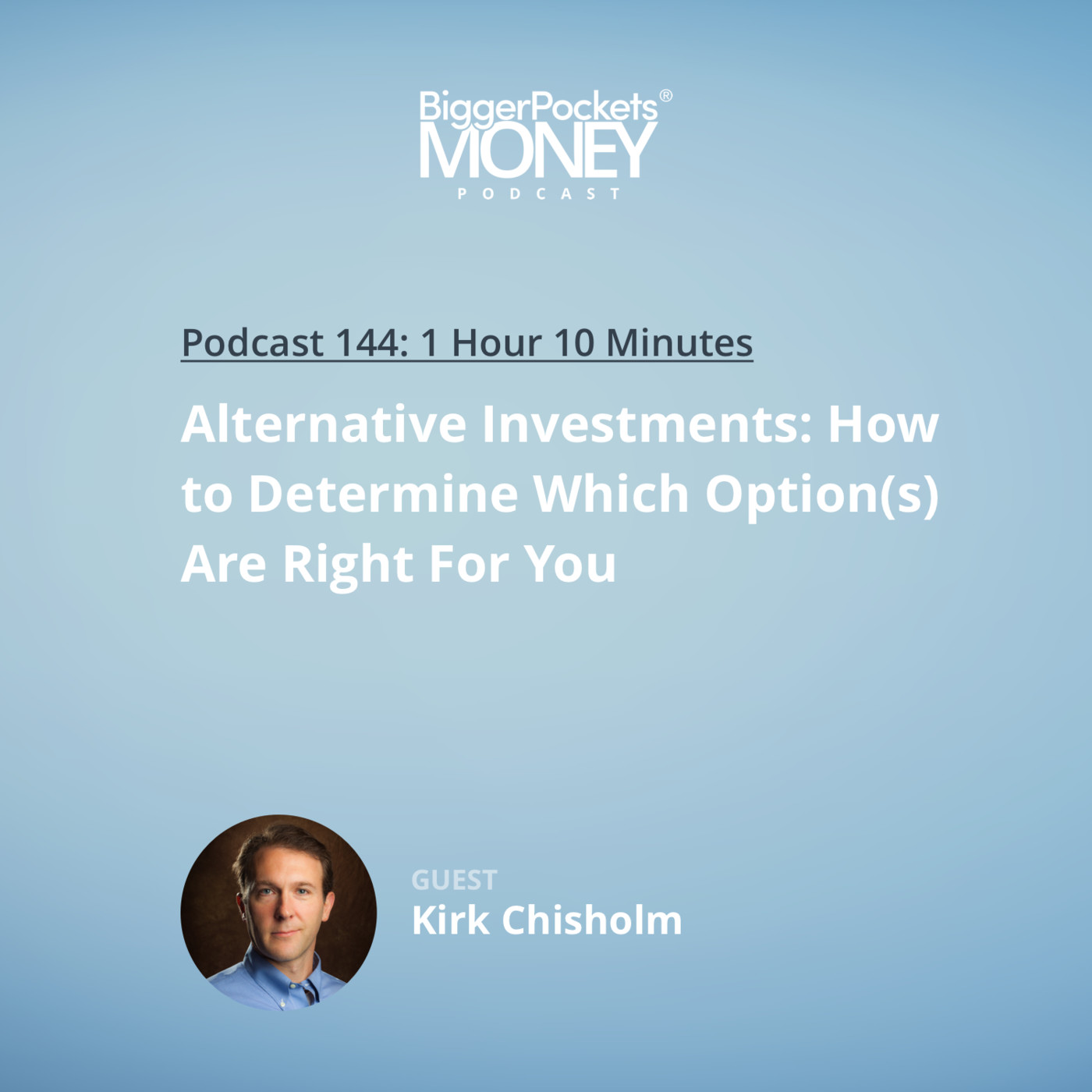 144: Alternative Investments: How to Determine Which Option(s) Are Right For You with Kirk Chisholm