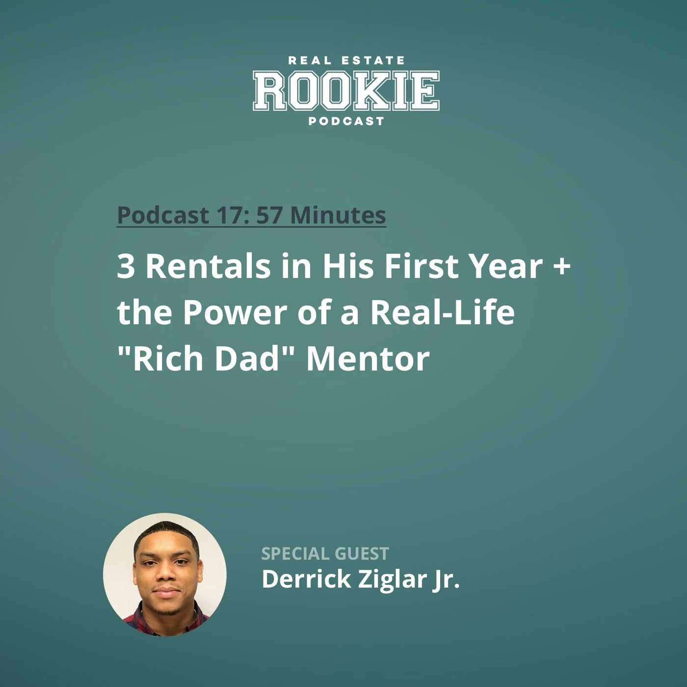 3 Rentals in His First Year & the Power of a Real-Life 'Rich Dad' Mentor with Derrick Ziglar Jr.