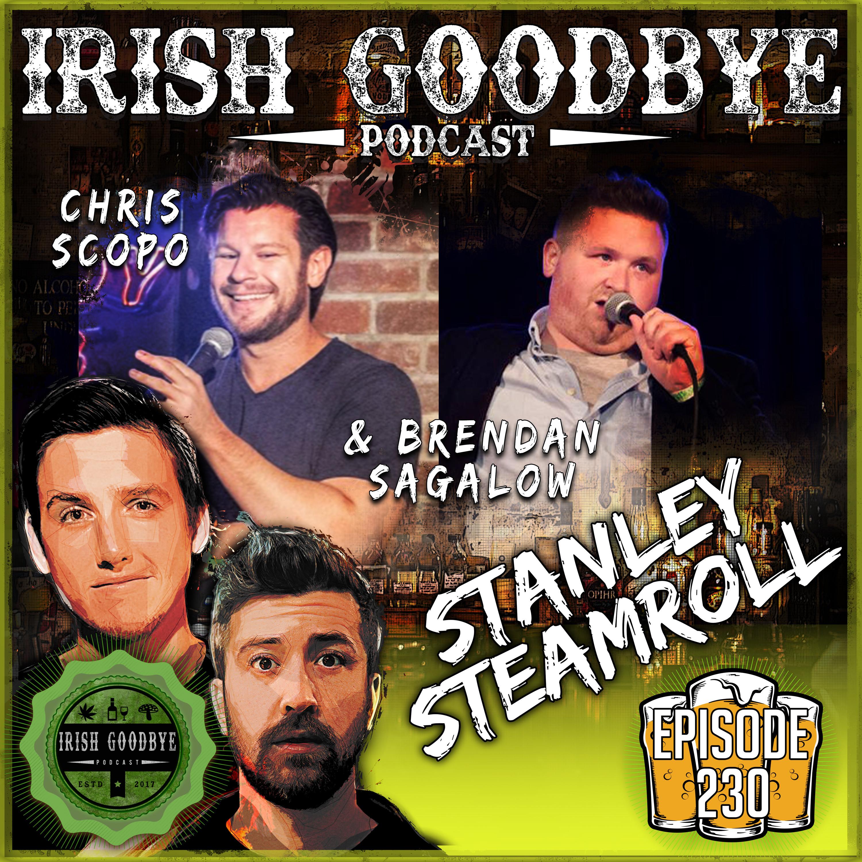 Episode #230 - Stanley Steamroll (with Chris Scopo & Brendan Sagalow)