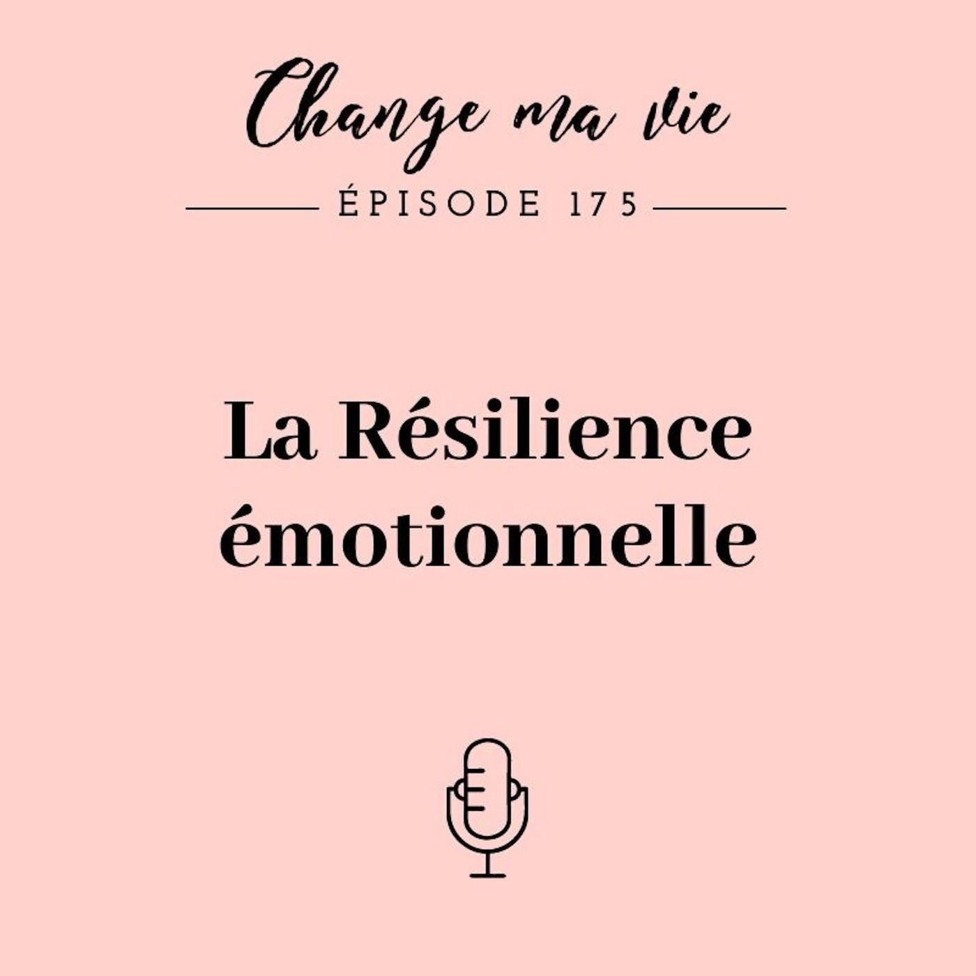 (175) La Résilience émotionnelle
