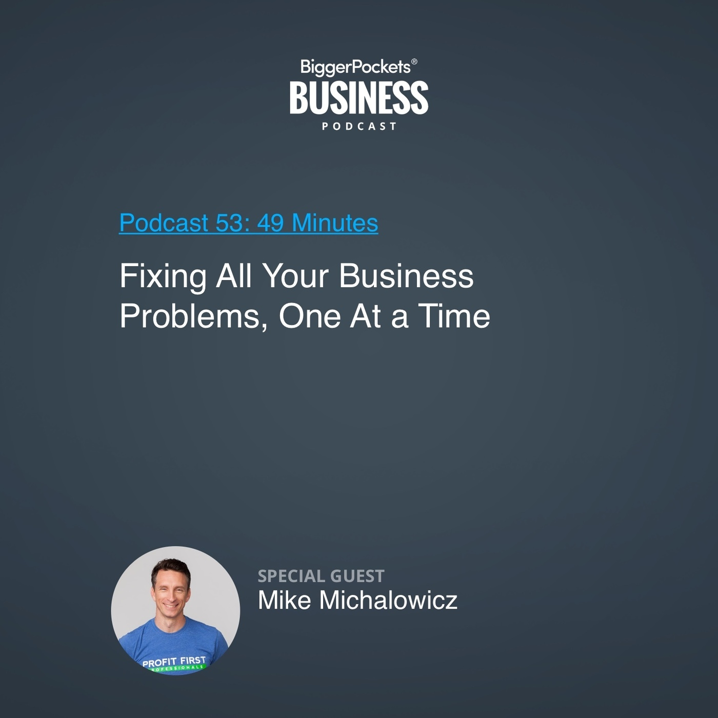 53: Fixing All Your Business Problems, One at a Time with Mike Michalowicz