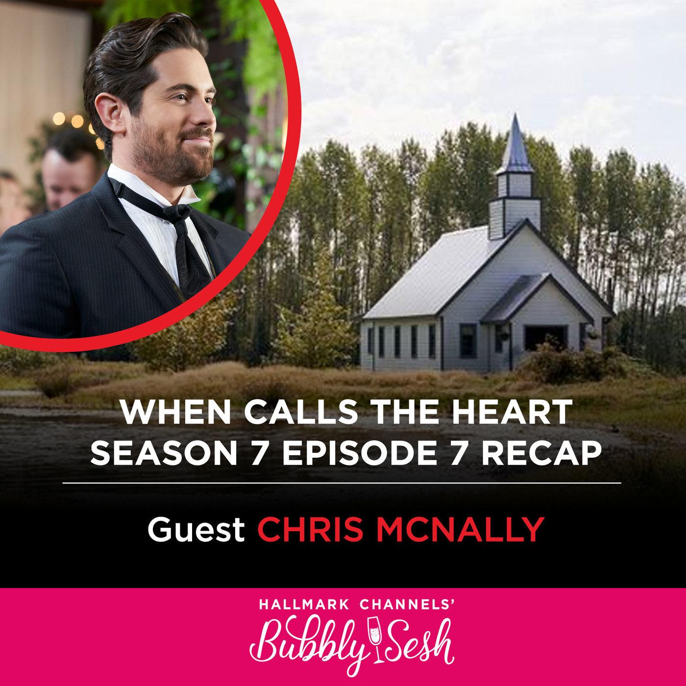 When Calls the Heart Season 7 Episode 7 Recap with Guest Chris McNally