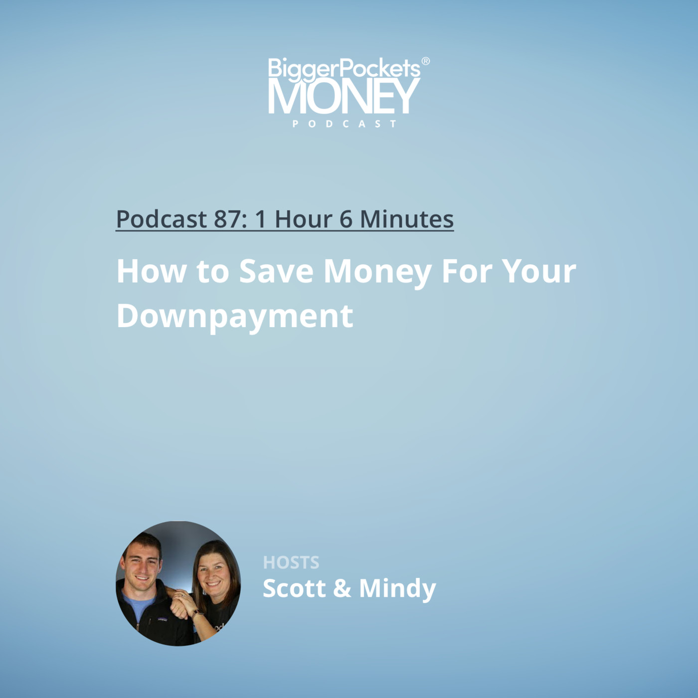 87: How to Save Money For Your Downpayment with Scott & Mindy