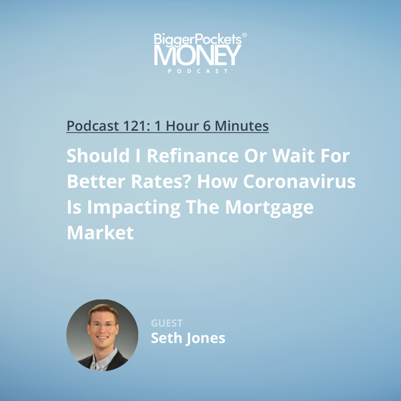 121: Should I Refinance Or Wait For Better Rates? How Coronavirus Is Impacting The Mortgage Market with Seth Jones