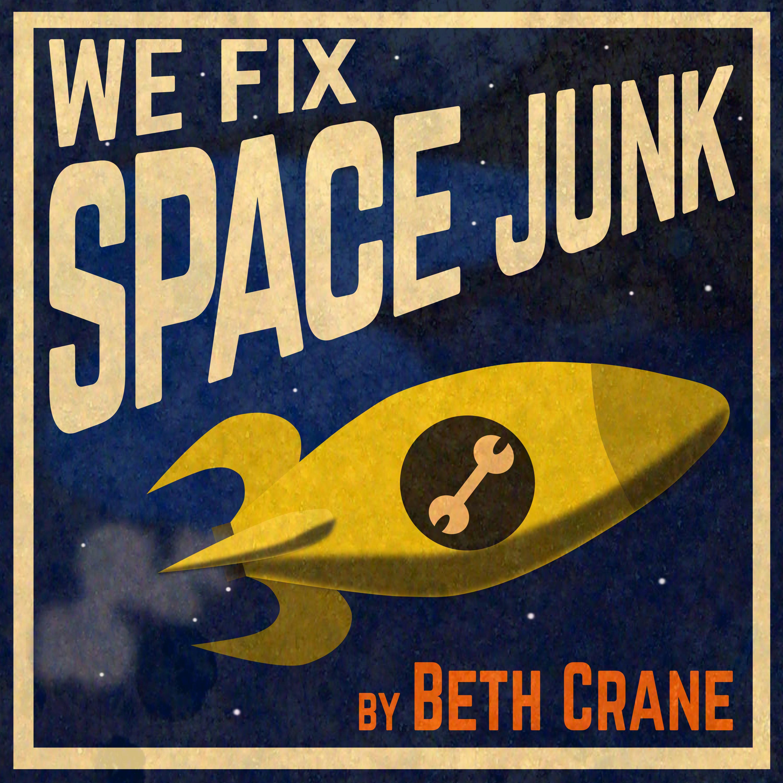 """    We Fix Space Junk "" Podcast"