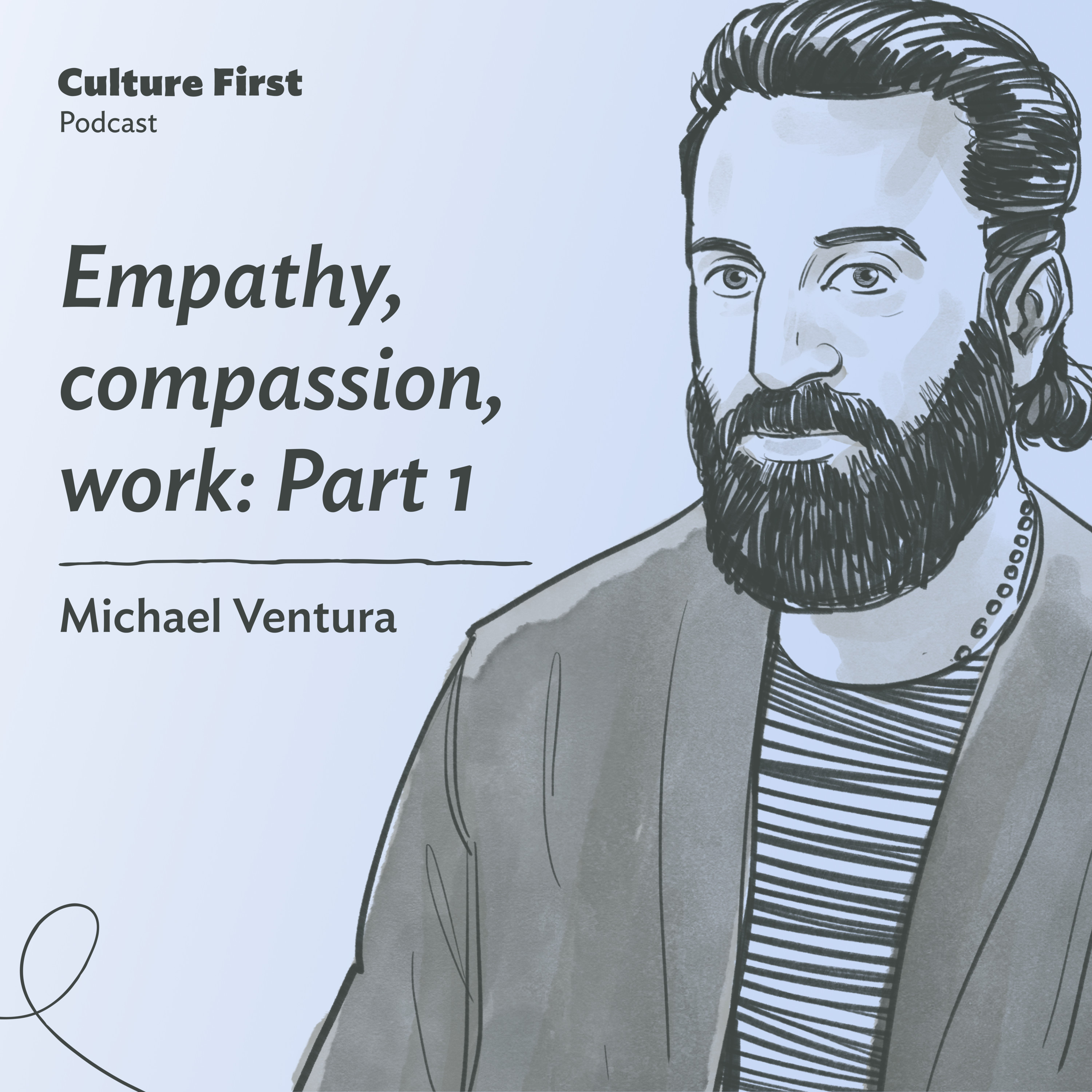 Empathy, compassion, work: Part 1, with Michael Ventura