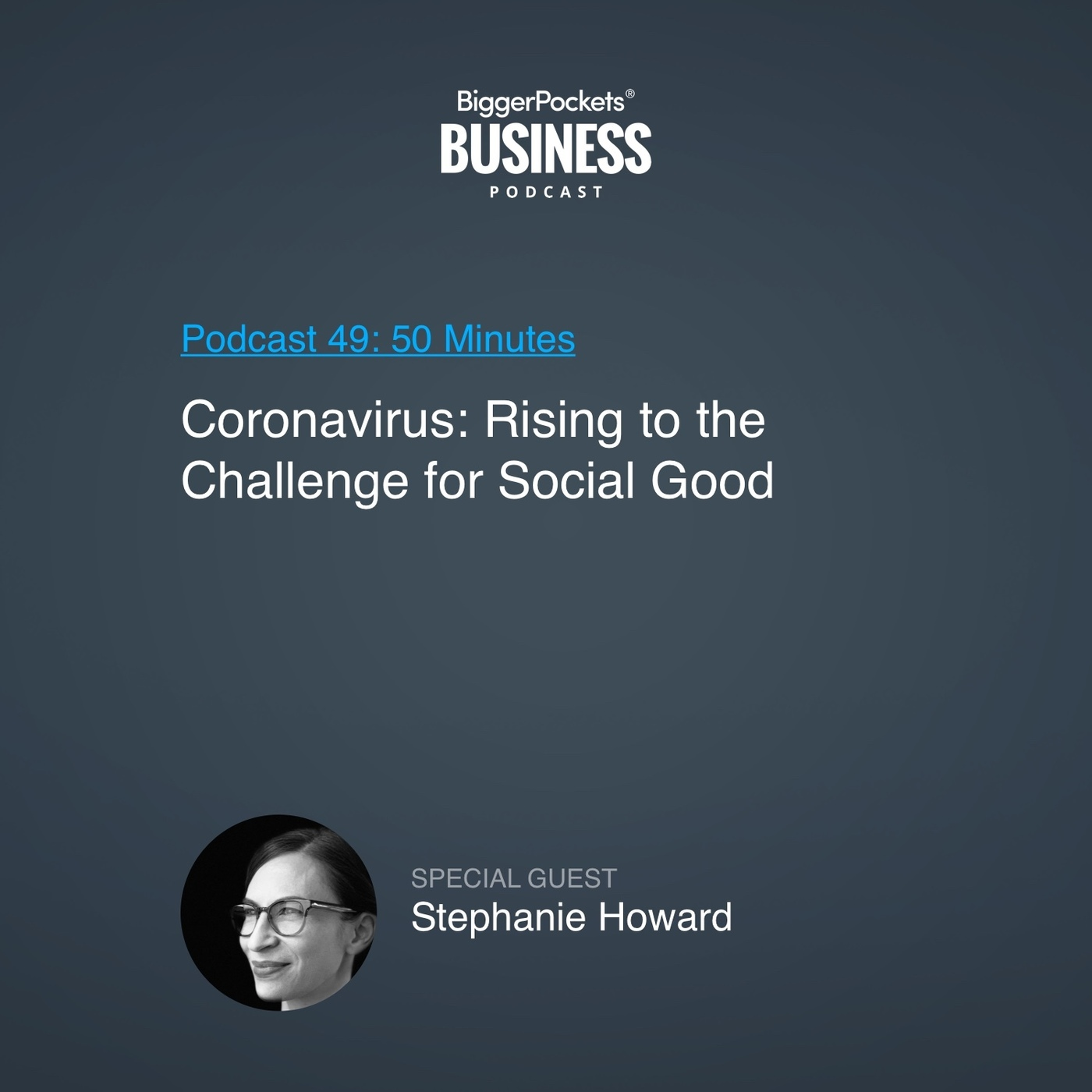 49: Coronavirus: Rising to the Challenge for Social Good with Stephanie Howard