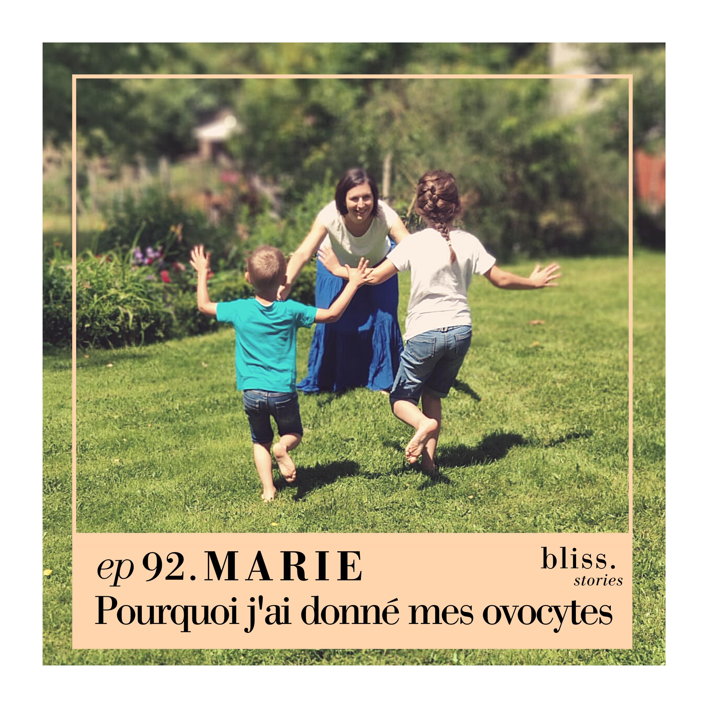 EP92- MARIE, POURQUOI J'AI DONNÉ MES OVOCYTES