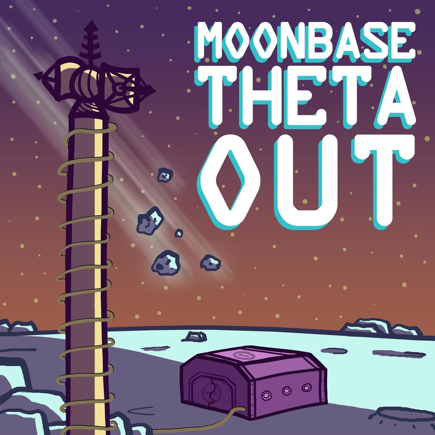 Presenting: Moonbase Theta, Out