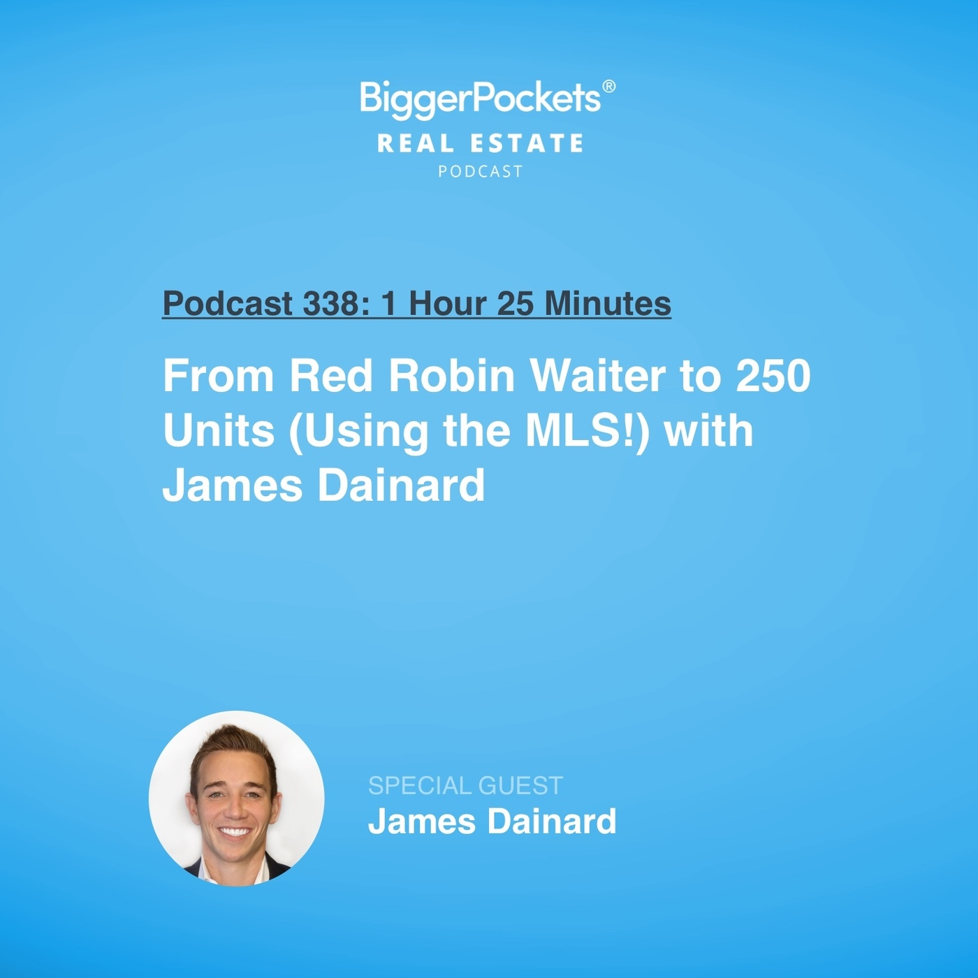 338: From Red Robin Waiter to 250 Units (Using the MLS!) with James Dainard