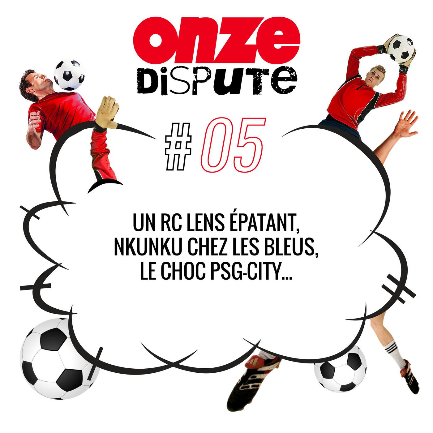 #5 Un RC Lens épatant, Nkunku chez les Bleus, le choc PSG-City ...
