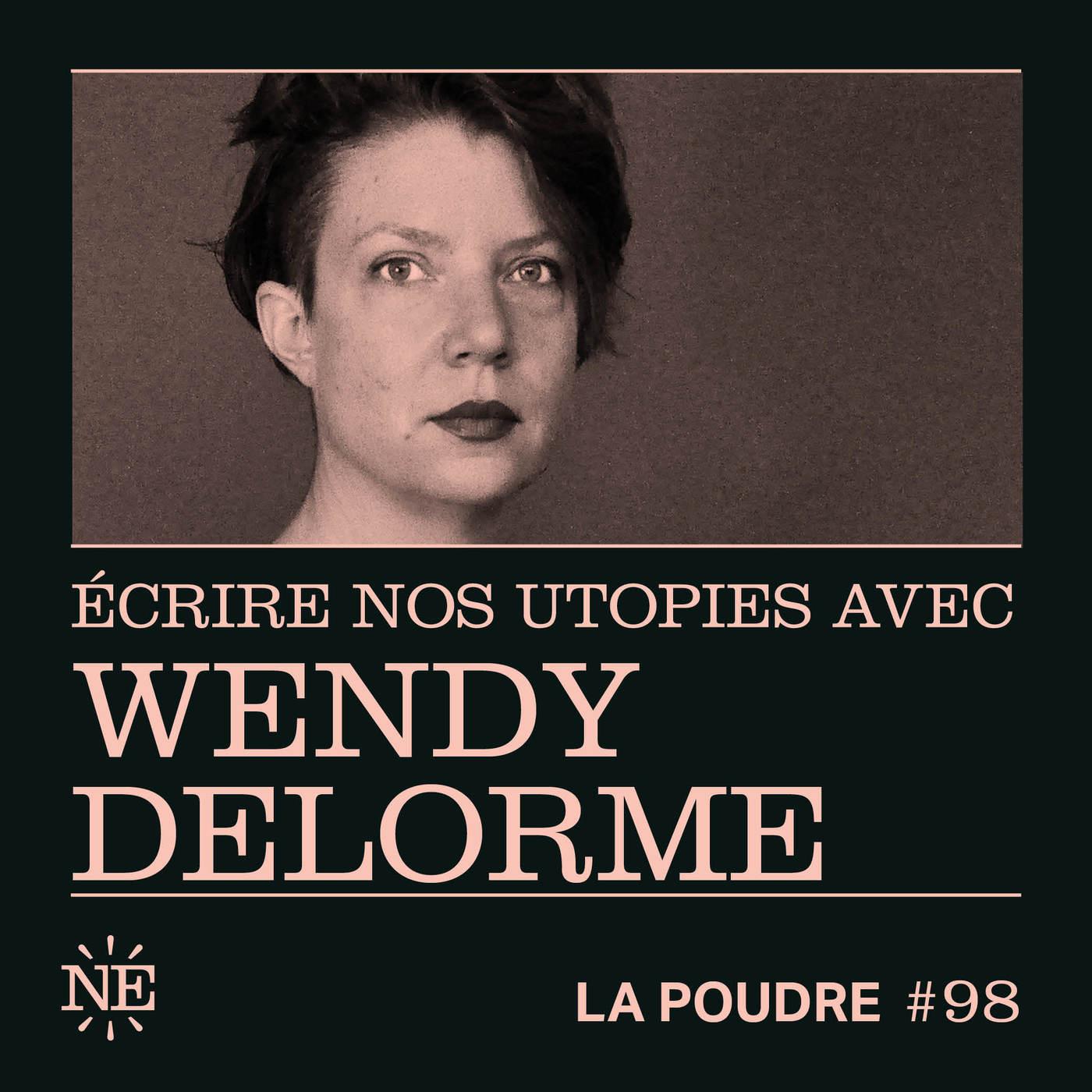 Épisode 98 - Écrire nos utopies avec Wendy Delorme