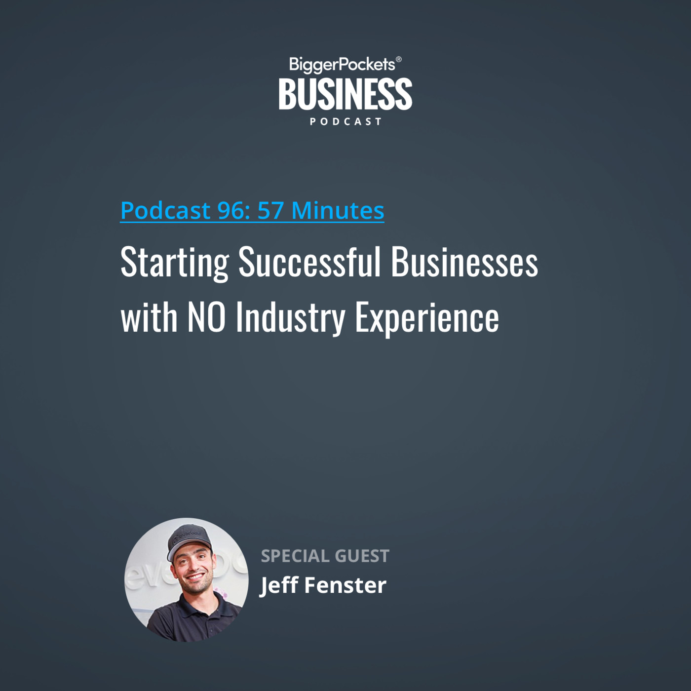 96: Starting Successful Businesses with NO Industry Experience with Jeff Fenster