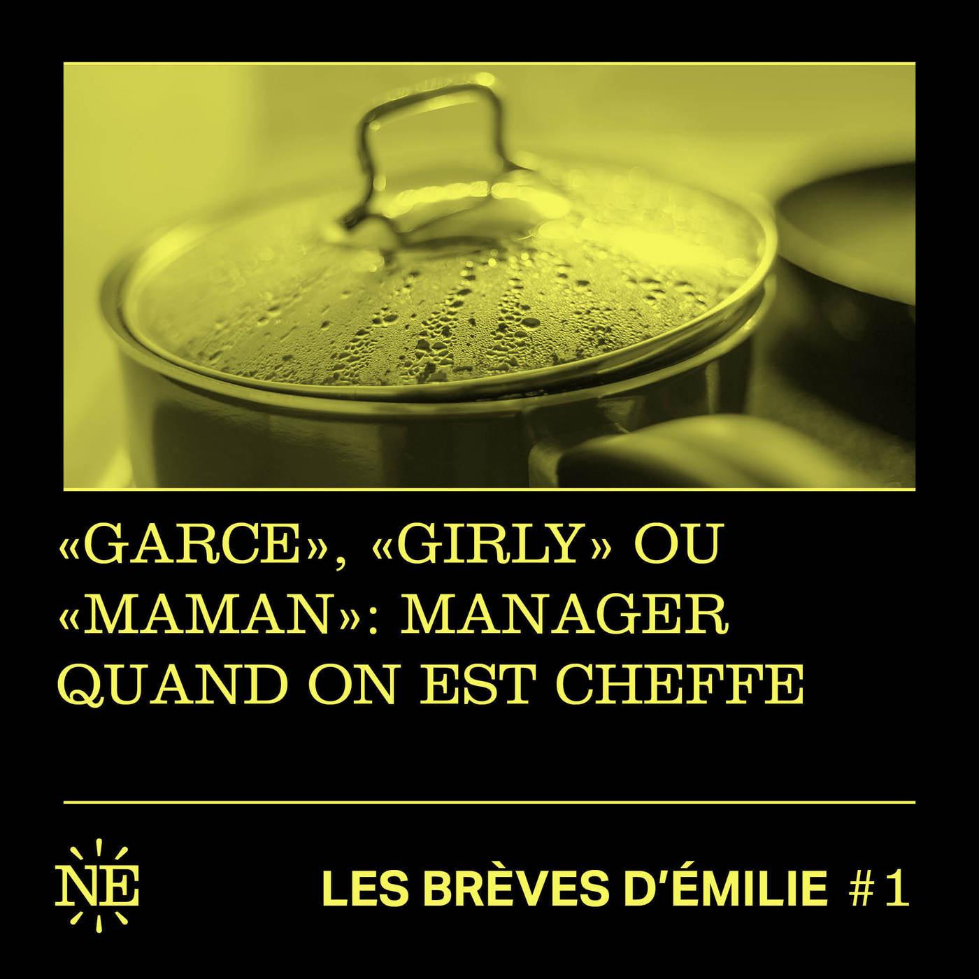 """Les Brèves d'Émilie - """"Garce"""", """"girly"""" ou """"maman"""" : Manager quand on est Cheffe (#1)"""