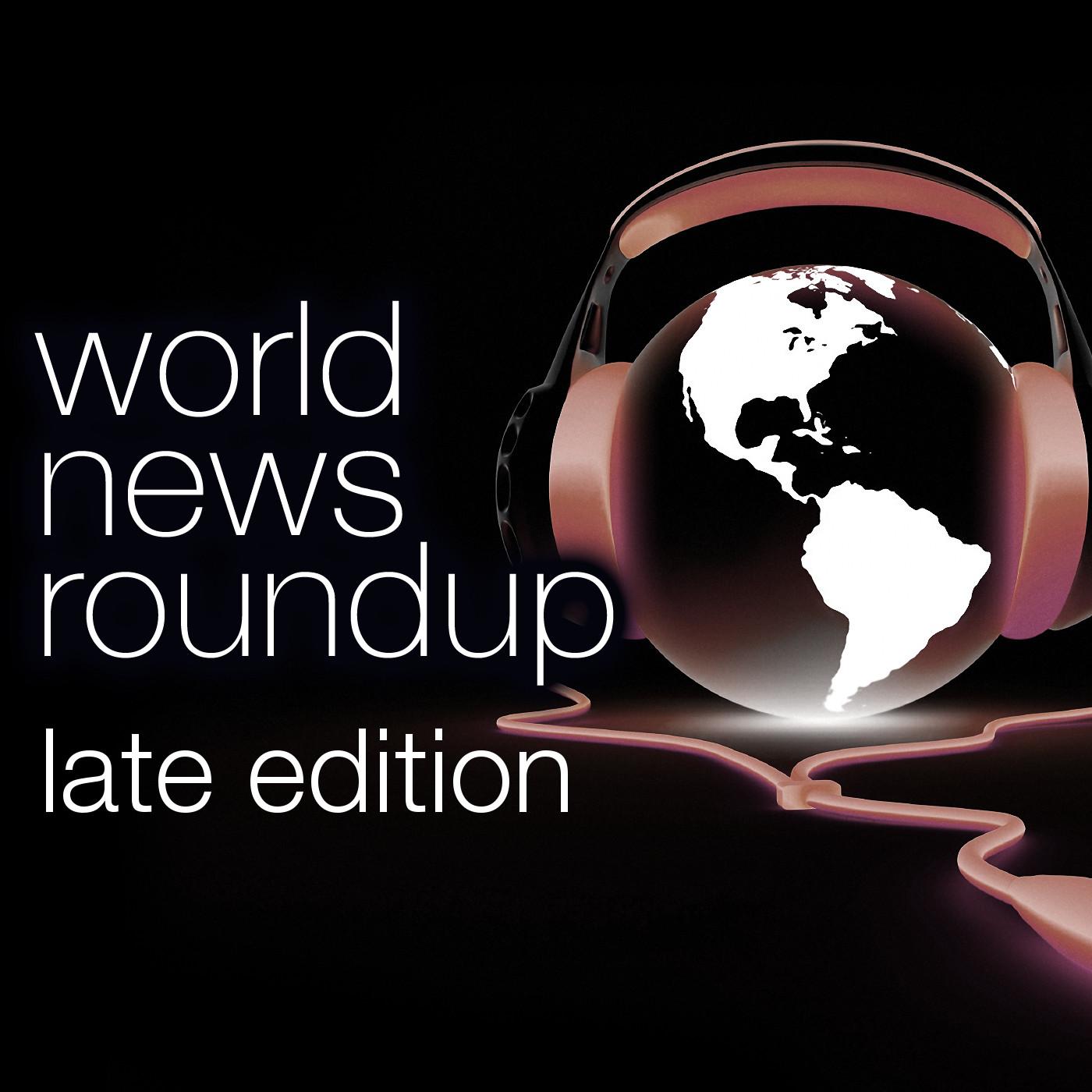 WORLD NEWS ROUNDUP LATE EDITION, 07/31