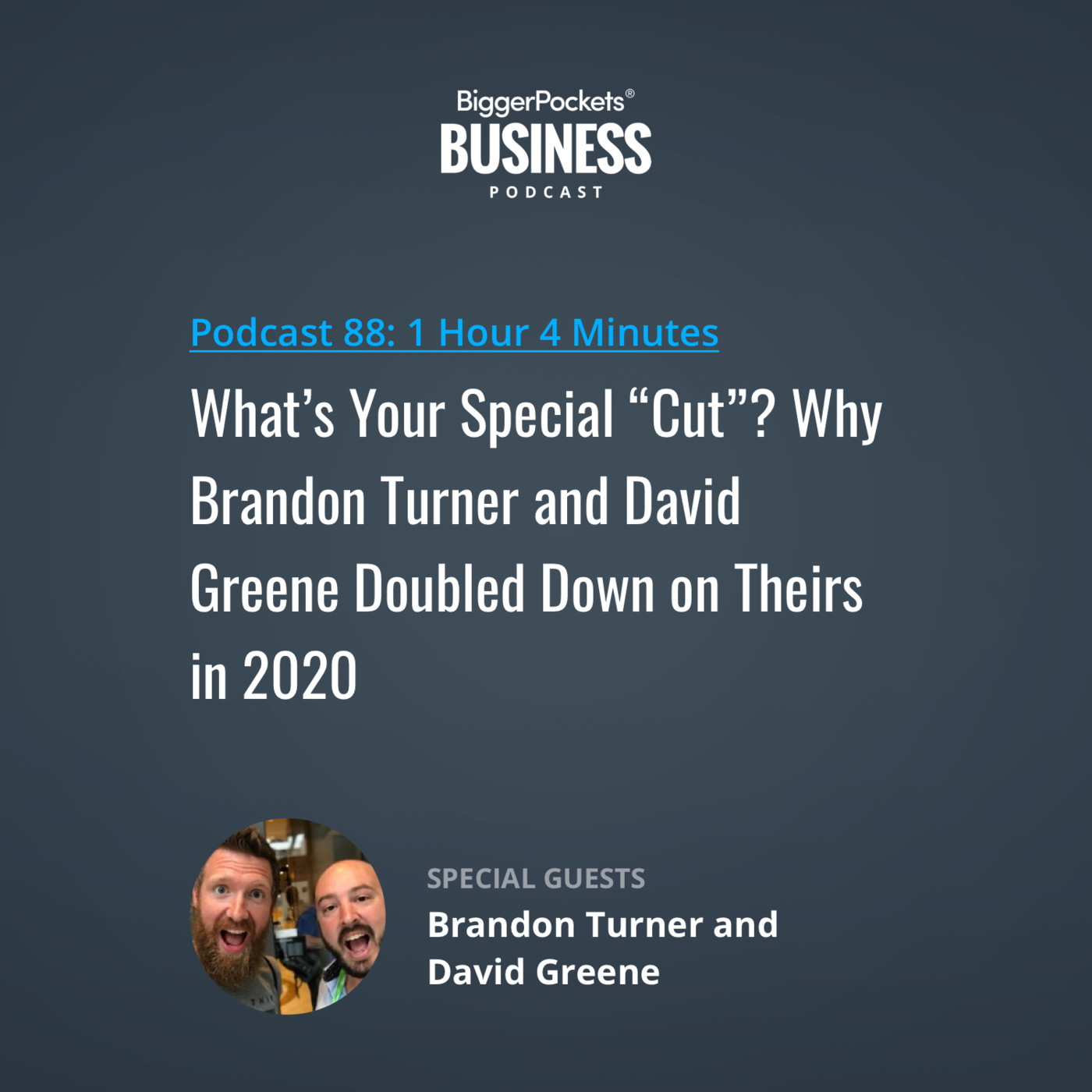 "88: What's Your Special ""Cut""? Why Brandon Turner and David Greene Doubled Down on Theirs in 2020"