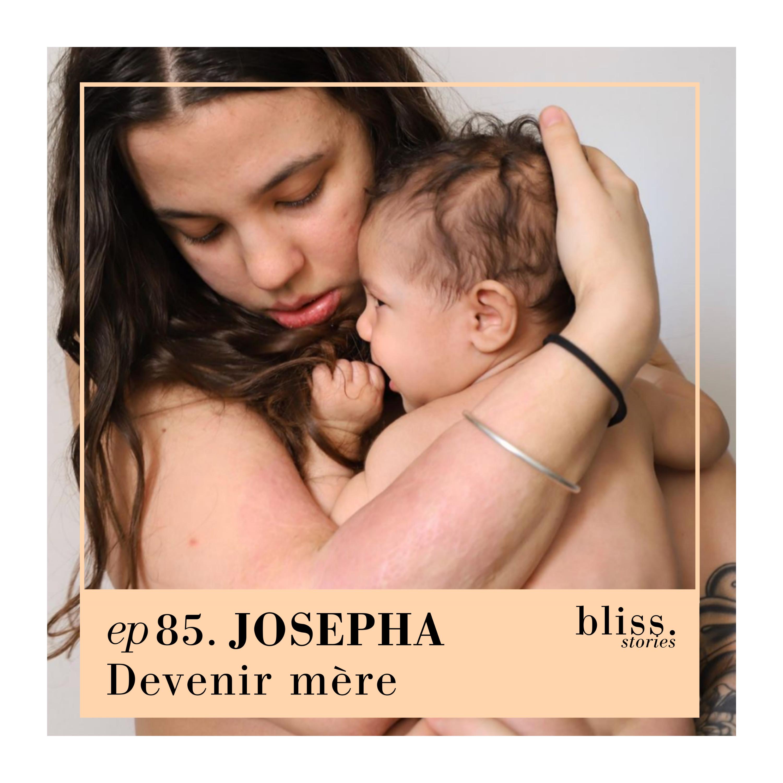 EP85 - JOSÉPHA, DEVENIR MÈRE
