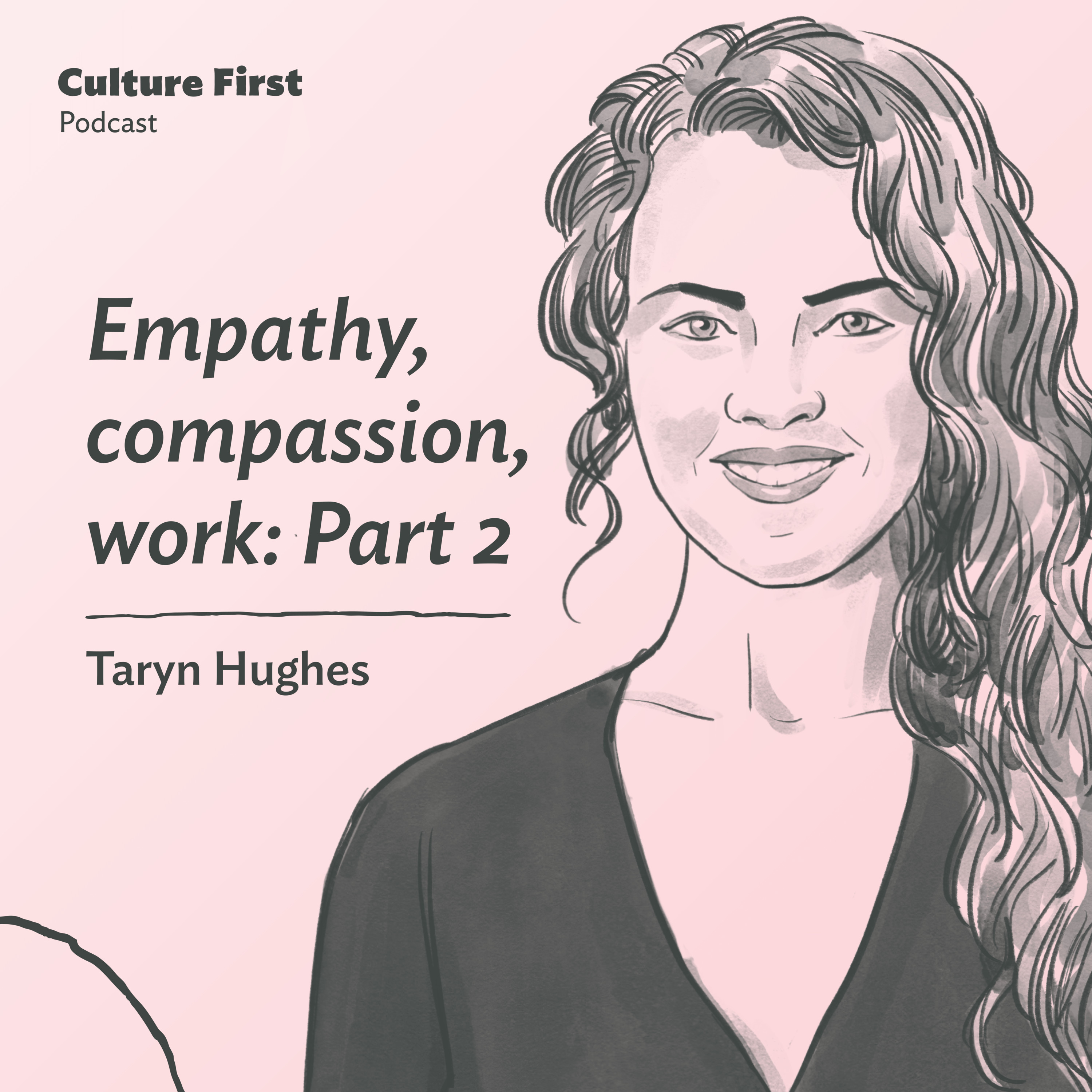Empathy, compassion, work: Part 2, with Taryn Hughes