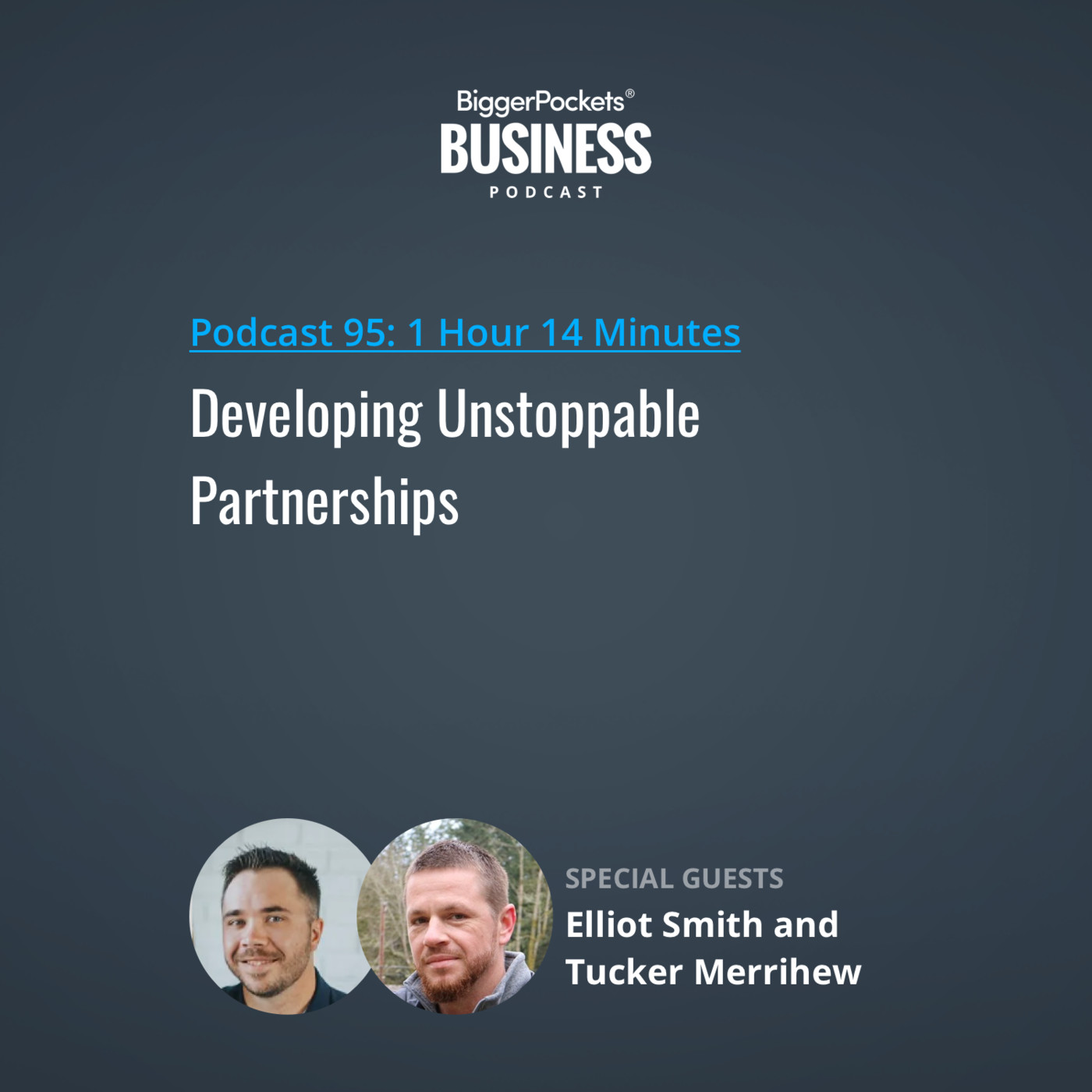 95: Developing Unstoppable Partnerships with Elliot Smith and Tucker Merrihew