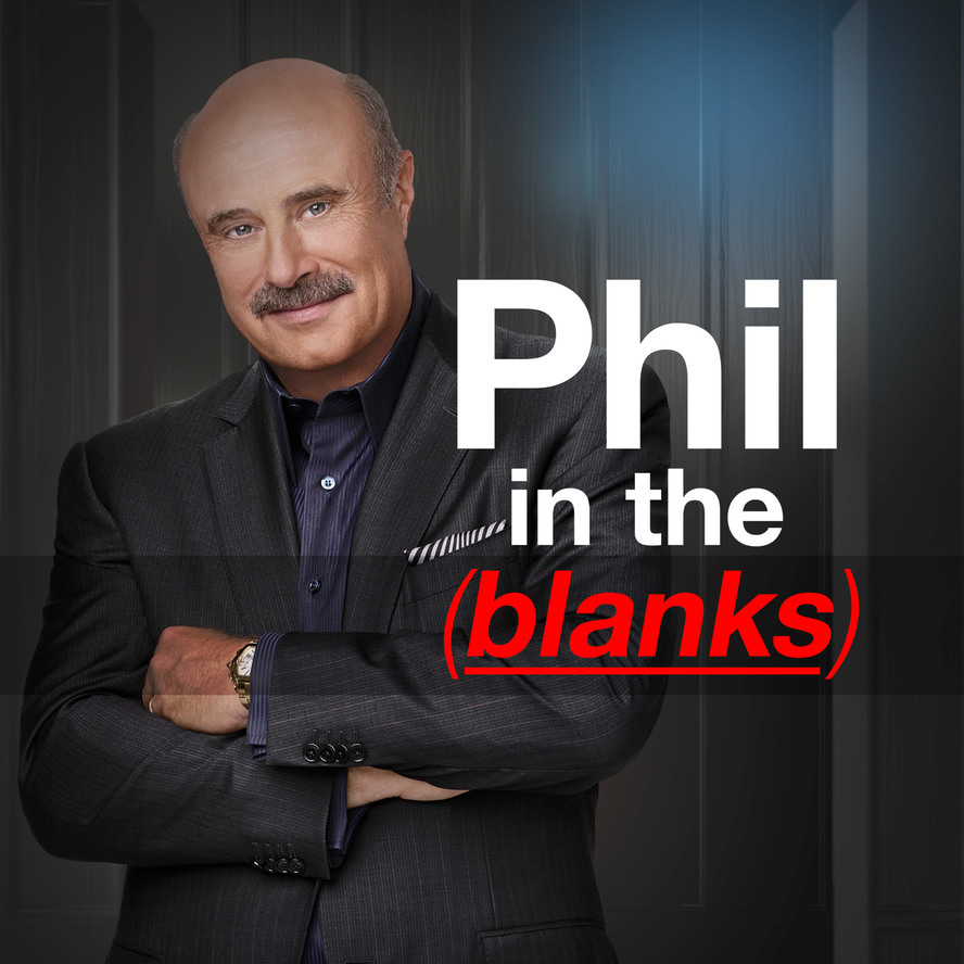 Living By Design | Dr  Phil's Podcast: Phil in the Blanks