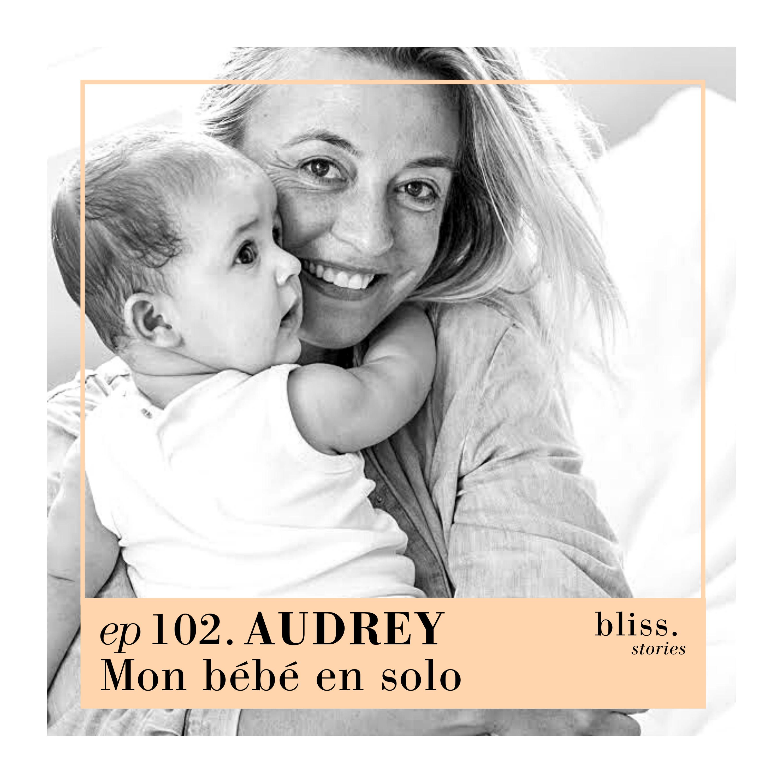 EP102- AUDREY, MON BÉBÉ EN SOLO