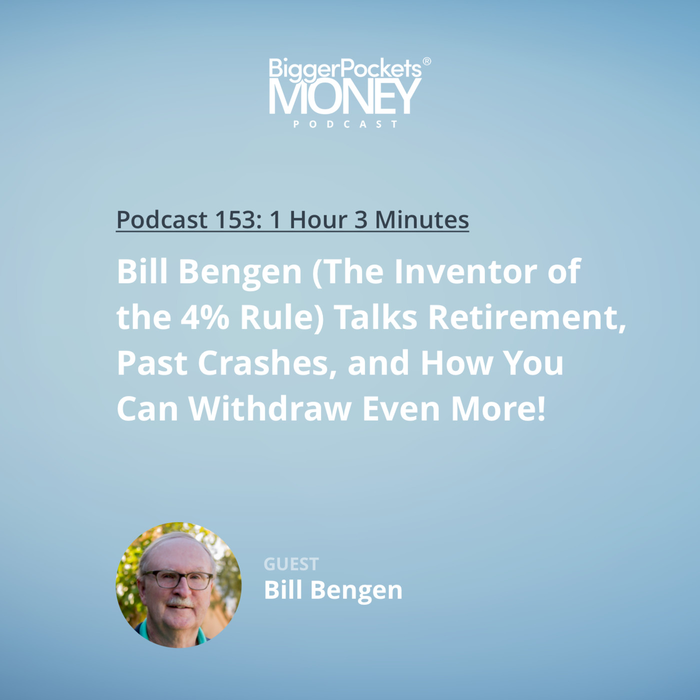 153: Bill Bengen (The Inventor of the 4% Rule) Talks Retirement, Past Crashes, and How You Can Withdraw Even More!