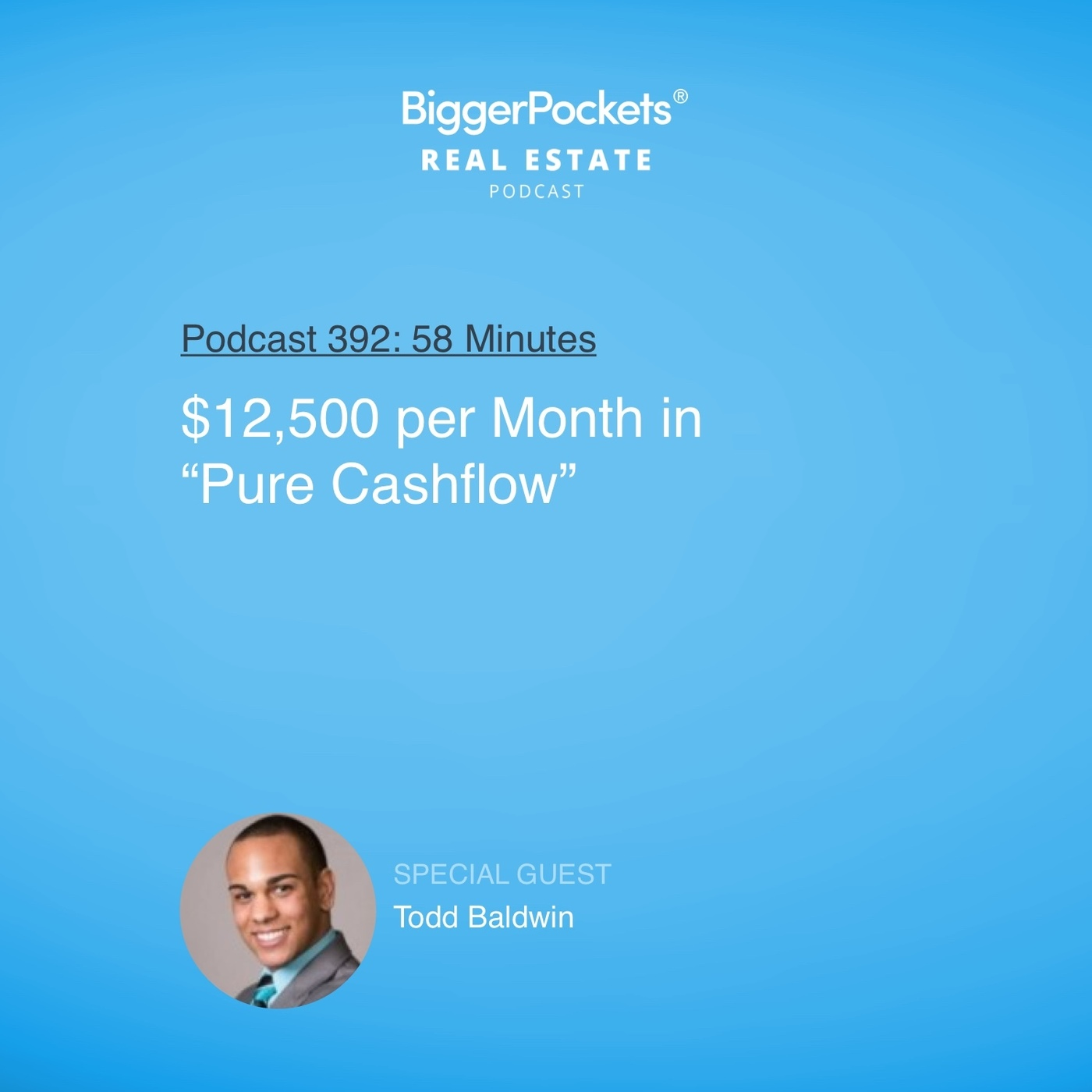 392: $12,500 per Month in 'Pure Cash Flow' With Todd Baldwin