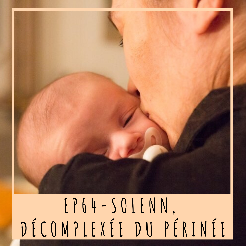 EP64- SOLENN, DÉCOMPLEXÉE DU PÉRINÉE